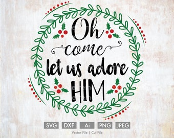 Oh Come Let us Adore Him - Cut File/Vector, Silhouette, Cricut, SVG, PNG, DXF, Clip Art, Download, Christmas, Calligraphy, Wreath, Religious