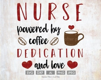 Nurse: Powered by Coffee, Dedication, and Love - Cut File/Vector, Silhouette, Cricut, SVG, png, DXF, Clip Art, Download, Medical, lpn rn bsn