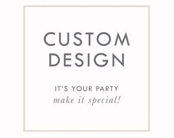 CUSTOM DESIGN SERVICES by Arbor Grace Collections.  It's Your Party - Make It Special! Party Planning Made Easy.