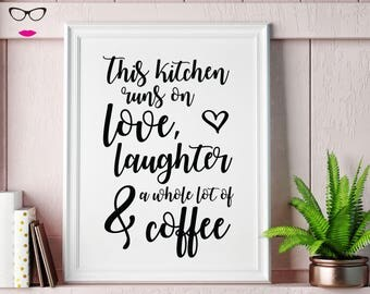 This kitchen runs on love, laughter and a whole lot of coffee PRINT - wall art, quote print, typography, custom quote design