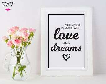 Our Home Is Made With Love And Dreams PRINT - wall art, quote print, typography, custom quote design