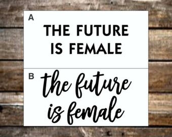 The Future is Female Decal / 12 Colors / Vinyl Decal / Resist Decal / Feminist Sticker / Bumper Decal