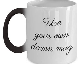 Color Changing Mug | Use Your Own Damn Mug | Selfish Necessities | Funny Coffee Mug | Just Me | For Me Only