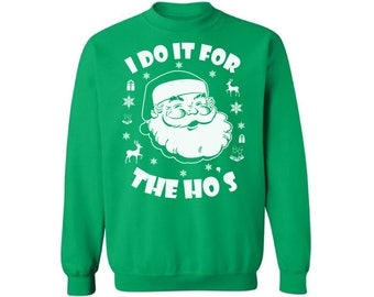 I Do It For The Ho's Christmas Sweatshirt I Do It For The Ho's Ugly Christmas Sweater Funny Santa Sweatshirt for Men and Women Santa Gift
