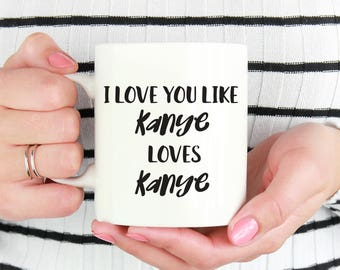 I Love You Like Kanye Loves Kanye Mug