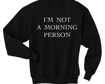 Im Not a Morning Person Sweatshirt