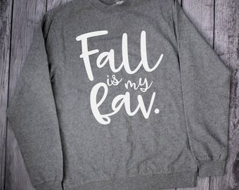 Fall is my Fav Sweatshirt, Fall Clothes, Womens Fall Sweatshirt, Womens Sweatshirt, Fall Shirts, Shirts for Fall, Autumn Sweathshirt, Comfy