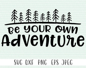 Be Your own Adventure - svg, png, eps, dxf, jpeg - Camping SVG, Hiking SVG - Commercial Use Ok