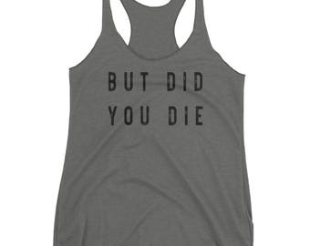 But Did You Die Women's Racerback Tank, But Did You Die, But Did You Die Tank, But Did You Die Women's Tank, Women's Tank But Did You Die