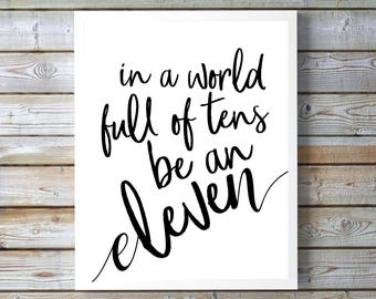 Stranger Things Poster Sign, In a World of Tens Be an Eleven, 11x14 Home Decor Poster Sign, movie quote, 1980's Poster, Gift for my BFF