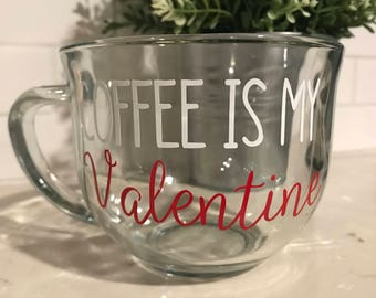 Coffee Is My Valentine Coffee Mug