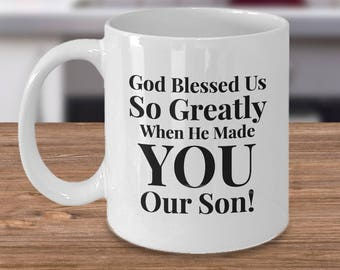 Gift for Son - Adult or Younger -Coffee 11 oz mug-Unique Gifts Idea for Son. God Blessed us So Greatly When He Made You Our Son! Ceramic Cup
