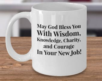 New Job Gift Mug - May God Bless You With Wisdom, Knowledge, Charity, and Courage In Your New Job!