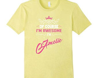 Amelie T-Shirt - Of Course Im Awesome Im Amelie!