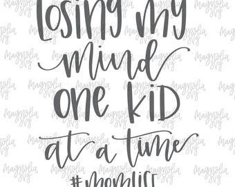Losing My Mind One Kid at a Time SVG, Mom Life svg, momlife svg, Mom svg, Losing my Mind svg, Mama svg, Mom Life Cut File, Svg for Cricut