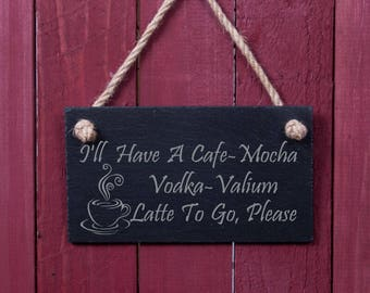 Funny sign: I'll have a cafe mocha vodka valium latte to go please (FAD1007)