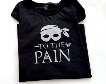 To The Pain T-shirt, Princess Bride T-shirt, Princess Bride Gift, Nerdy Movie Quote Shirt, Gift for Her, Pirate Roberts Shirt, Funny T-shirt