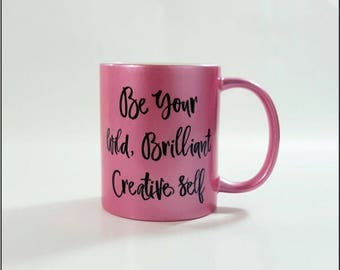 Be Your Wild Brilliant Creative Self, Pink Mug, Best Friend Gift, boss gift