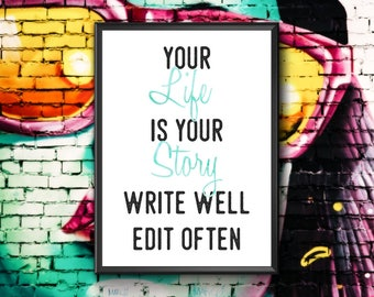 Your Life Is Your Story Write Well Edit Often | Life Quote | Life Quote Print | Motivational Poster | Motivational Print | Life Story
