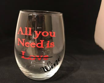 All You Need is Wine -wine glass