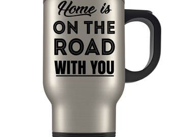 RV Travel Mug - Home Is On The Road With You - Coffee Taste Better On The Road