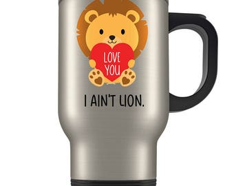 Cute Lion Travel Mug - Coffee Cup Gift for a Loved One - Perfect Valentines Day Travel Mug for a Girlfriend, Boyfriend, Wife, or Husband