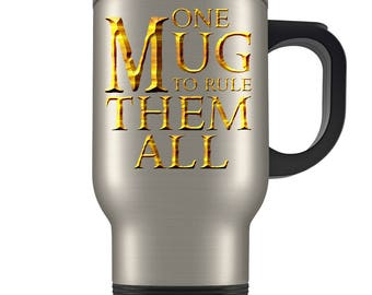 Lord of The Rings Travel Mug - One Mug To Rule Them All - Funny Parody LOTR Gift