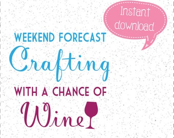 Weekend Forecast Crafting with a Chance of Wine SVG, Wine SVGs, Crafting SVGs, SVGs, Cricut Cut File, Silhouette File