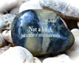Not A Bitch Just A Teller Of Unfortunate Truths ~ Engraved Rocks