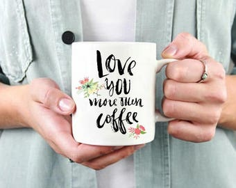 Love you more then Coffee Mug,Coffee Lover Gift,Birthday Gift For Her, Coffee Gift, Funny Coffee Mug, Love Gift Coffee Addict Coffee Mug