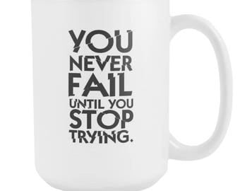 You Never Fail Until You Stop Trying 15oz Mug