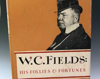 W.C. Fields, His Follies and Fortunes by Robet Lewis Taylor, First Edition