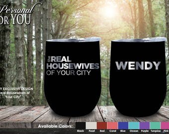 Double Insulated 9oz Stainless Steel Wine Tumbler. Laser Engraved. Real Housewives of YOUR CITY