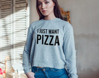 I Just Want Pizza Girls Crew Neck Sweatshirt / Pizza Sweat Shirt / Crewneck Pizza Jumper / Pizza Shirt / ladies sweatshirt, funny sweatshirt