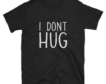 I dont hug, introvert shirt, introvert, introvert gift, funny shirt, tumblr shirt, introvert tshirt, introverting, introverted, anti social