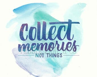 "Original Watercolor Quote Print, ""Collect memories not things"""