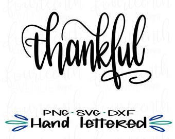 Thankful SVG Cut File / Thankful PNG / Thankful DXF / Hand Lettered svg / Hand Lettered png / Thankful Overlay / Thanksgiving / Calligraphy