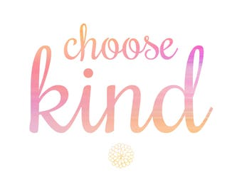 Choose Kind. Printable quote, wall art, positive quote, kindness, inspiration