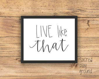 live like that PRINT // hand lettered quote // law of attraction // 8x10 wall art // authentic // handlettered