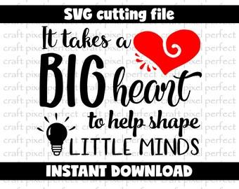 Teacher Svg File,  It Takes A Big Heart To Help Shape Little Minds Svg, Teacher Sayings Svg, Teacher Appreciation Svg, Teaching School Svg