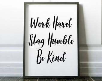 Work Hard Stay Humble Be Kind Printable Wall Art Print 8x10, Black and White, Inspirational, Motivational, Quote Print, Typography, Poster