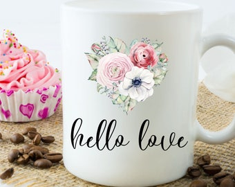 Heart Coffee Mug, Floral Heart Tea Mug, Hello Love Mug, Valentine's Day Gift, Wedding Present, Coffee Lovers Mug, Tea Lovers Mug
