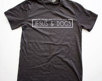 All Things Are Possible With Jesus and Dogs || Dark Gray Bella + Canvas Unisex Shirt || Dog Lover T-Shirt