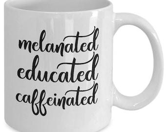 Melanin Mug - Melanin Goddess Melanin Poppin' - Melanated Educated Caffeinated Funny College Gift - White Ceramic Coffee Tea Cup 11 oz 15oz