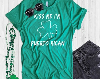 St. Patrick's Day T Shirt UNISEX Kiss Me I'm Puerto Rican Shirt Funny St. Paddy's Day T Shirt Shamrock Green T Shirt