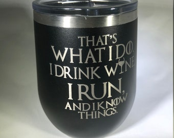 That's What I Do, I Drink Wine, I RUN, & I Know Things