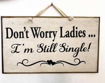 Wedding sign Don't worry ladies I'm still single decor Custom wood plaque carry down aisle ring bearer