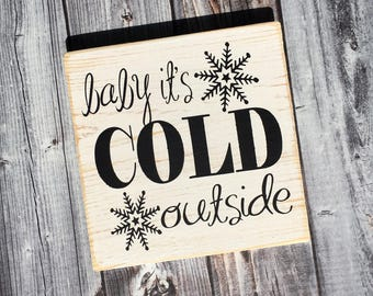 Baby it's cold outside   winter sign   holiday sign   wood sign   snowflakes   Christmas decoration   Style# HOL66