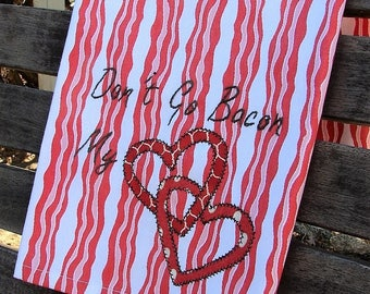 Valentines Day Tea Towel | Bacon Kitchen Towel | Don't Go Bacon my Heart | Be My Valentine | Foodie Chef Home Cook | Valentine Day Humor