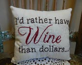 RESERVED for ALYS108 - I'd Rather Have Wine Than Dollars - Decorative Pillow - Throw Pillow - Wine Connoisseur